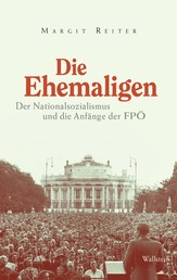 Die Ehemaligen - Der Nationalsozialismus und die Anfänge der FPÖ