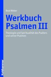 Werkbuch Psalmen III - Theologie und Spiritualität des Psalters und seiner Psalmen