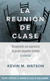 La Reunion de Clase - Recuperando una experiencia de grupos pequeños olvidada (y esencial