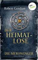 Robert Gordian: DIE MEROWINGER - Elfter Roman: Der Heimatlose ★★★★