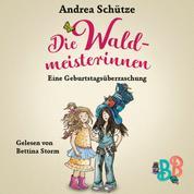 Die Waldmeisterinnen - Eine Geburtstagsüberraschung - Eine Geschichte der BuchstabenBande (Ungekürzt)