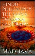 Madhava Acharya: Hindu Philosophy: The Sarva Darsana Samgraha