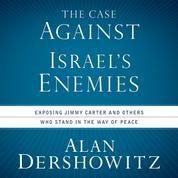 The Case Against Israel's Enemies - Exposing Jimmy Carter and Others Who Stand in the Way of Peace (Unabridged)