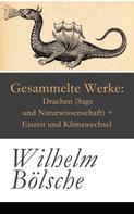 Wilhelm Bölsche: Gesammelte Werke: Drachen (Sage und Naturwissenschaft) + Eiszeit und Klimawechsel
