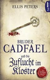 Bruder Cadfael und die Zuflucht im Kloster