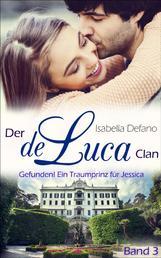 Gefunden! Ein Traumprinz für Jessica - Der de Luca Clan (Band 3)