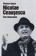 Thomas Kunze: Nicolae Ceausescu ★★★★