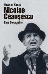 Nicolae Ceausescu - Eine Biographie