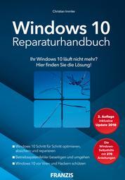 Windows 10 Reparaturhandbuch - Ihr Windows 10 läuft nicht mehr? Hier finden Sie die Lösung! 2. Auflage inklusive Update 2018
