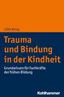 Lilith König: Trauma und Bindung in der Kindheit