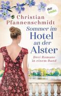 Christian Pfannenschmidt: Sommer im Hotel an der Alster: Drei Romane in einem Band ★★★