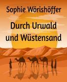 Sophie Wörishöffer: Durch Urwald und Wüstensand