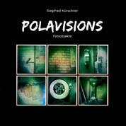 Polavisions - Fotoobjekte von Siegfried Kürschner