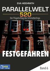 Parallelwelt 520 - Band 6 - Festgefahren - Der Flügelschlag des Schmetterlings