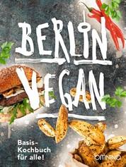 Berlin vegan - Basis-Kochbuch für alle