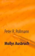 Peter R. Pollmann: Mollys Ausbruch