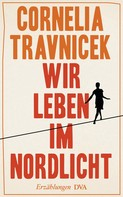 Cornelia Travnicek: Wir leben im Nordlicht