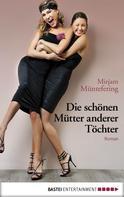Mirjam Müntefering: Die schönen Mütter anderer Töchter ★★★★
