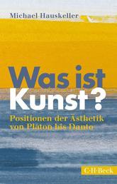 Was ist Kunst? - Positionen der Ästhetik von Platon bis Danto