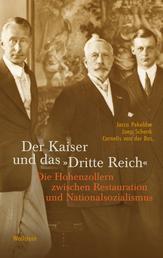 """Der Kaiser und das """"Dritte Reich"""" - Die Hohenzollern zwischen Restauration und Nationalsozialismus"""