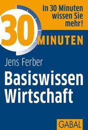 30 Minuten Basiswissen Wirtschaft