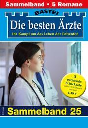 Die besten Ärzte 25 - Sammelband - 5 Arztromane in einem Band