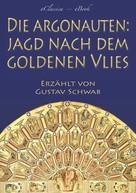 Gustav Schwab: Die Argonauten: Jagd nach dem Goldenen Vlies (Mit Illustrationen)