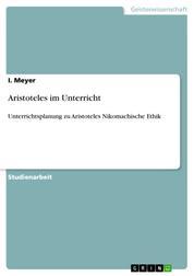 Aristoteles im Unterricht - Unterrichtsplanung zu Aristoteles Nikomachische Ethik