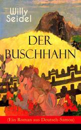 Der Buschhahn (Ein Roman aus Deutsch-Samoa) - Abenteuer-Klassiker