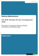 Rushena Abduramanova: Die Rolle Moskaus für den Untergang der DDR