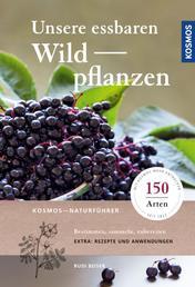 Unsere essbaren Wildpflanzen - Bestimmen, sammeln, zubereiten