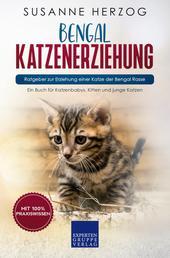 Bengal Katzenerziehung - Ratgeber zur Erziehung einer Katze der Bengal Rasse - Ein Buch für Katzenbabys, Kitten und junge Katzen