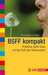 BSFF kompakt - Probleme sofort lösen mit der Kraft des Unbewussten