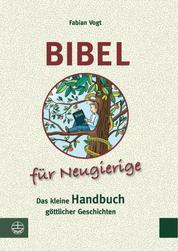 Bibel für Neugierige - Das kleine Handbuch göttlicher Geschichten
