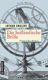 Die holländische Brille - Historischer Roman