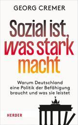 Sozial ist, was stark macht - Warum Deutschland eine Politik der Befähigung braucht und was sie leistet