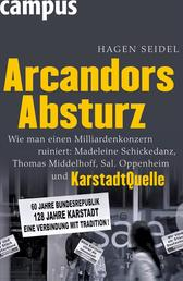 Arcandors Absturz - Wie man einen Milliardenkonzern ruiniert: Madeleine Schickedanz, Thomas Middelhoff, Sal. Oppenheim und KarstadtQuelle