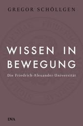 Wissen in Bewegung - Die Friedrich-Alexander-Universität