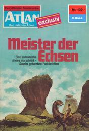 """Atlan 130: Meister der Echsen - Atlan-Zyklus """"Der Held von Arkon"""""""