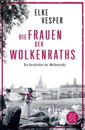 Die Frauen der Wolkenraths - Die Geschichte der Wolkenraths (Band 1)