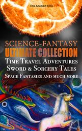 SCIENCE-FANTASY Ultimate Collection: Time Travel Adventures, Sword & Sorcery Tales, Space Fantasies and much more - Including The Complete Venus Trilogy, The Swordsman of Mars, The Outlaws of Mars, Maza of the Moon, The Metal Monster, The Revenge of the Robot, Spawn of the Comet and more