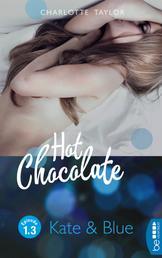 Hot Chocolate: Kate & Blue - Prickelnde Novelle - Episode 1.3