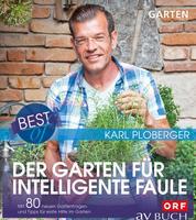 Best of der Garten für intelligente Faule - Mit 80 neuen Gartenfragen und Tipps für erste Hilfe im Garten