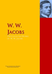The Collected Works of W. W. Jacobs - The Complete Works PergamonMedia