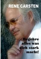 René Carsten: Begehre alles, was dich stark macht!
