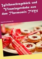 Christin Heistert: Weihnachtsgebäck und Vitamingetränke aus dem Thermomix TM5 ★★★★
