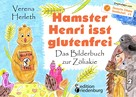 Verena Herleth: Hamster Henri isst glutenfrei - Das Bilderbuch zur Zöliakie