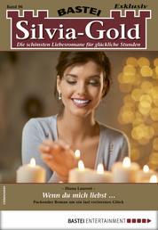 Silvia-Gold 96 - Liebesroman - Wenn du mich liebst ...