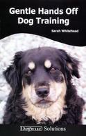 Sarah Whitehead: GENTLE HANDS OFF DOG TRAINING