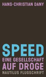 Speed. Eine Gesellschaft auf Droge - Nautilus Flugschrift